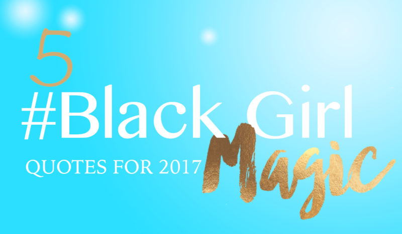 Black Girl Magic quotes for 2017